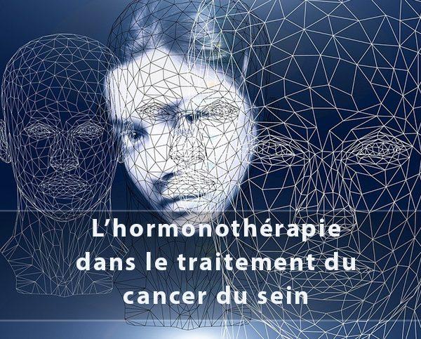 L'hormonothérapie dans le traitement du cancer du sein